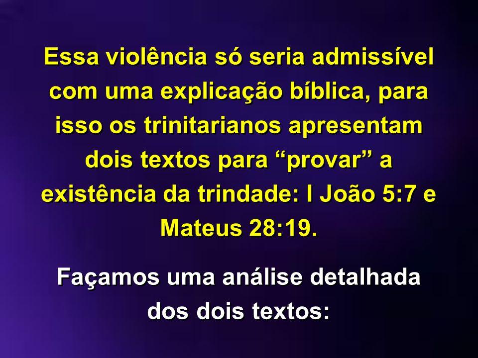 Essa violência só seria admissível com uma explicação bíblica, para isso os trinitarianos apresentam dois textos para provar a existência da trindade: