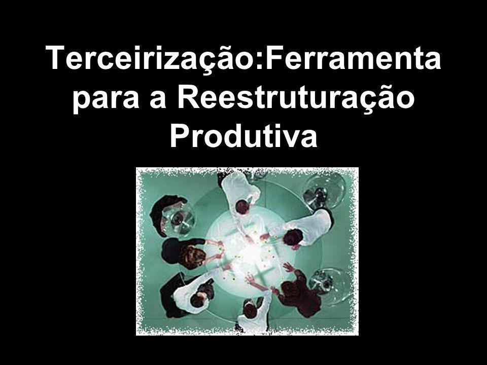 Terceirização:Ferramenta para a Reestruturação Produtiva