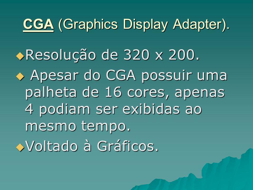 EGA (Enhanced Graphics Adapter): Resolução de 640 x 350 Resolução de 640 x 350 Exibi até 16 cores simultâneas, que podiam ser escolhidas em uma palheta de 64 cores Exibi até 16 cores simultâneas, que podiam ser escolhidas em uma palheta de 64 cores