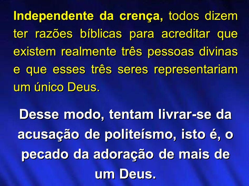Independente da crença, todos dizem ter razões bíblicas para acreditar que existem realmente três pessoas divinas e que esses três seres representaria