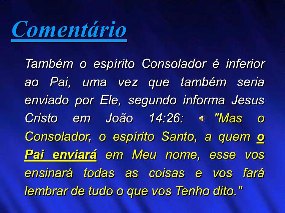 Também o espírito Consolador é inferior ao Pai, uma vez que também seria enviado por Ele, segundo informa Jesus Cristo em João 14:26: