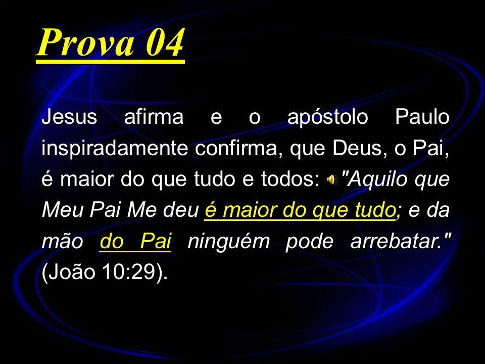 Jesus afirma e o apóstolo Paulo inspiradamente confirma, que Deus, o Pai, é maior do que tudo e todos: