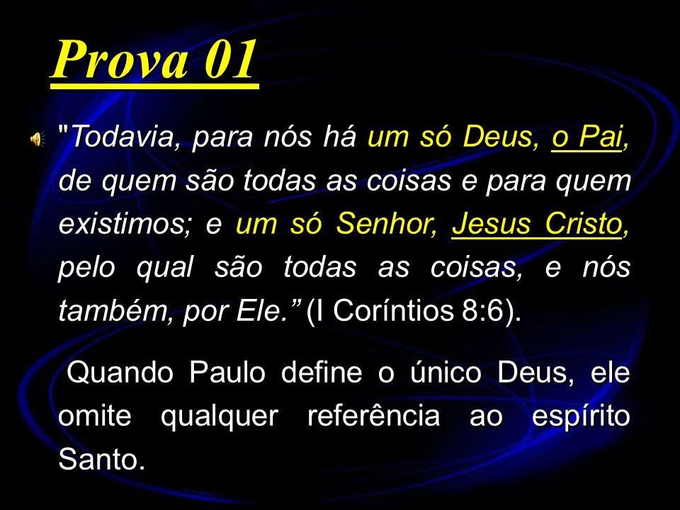 Todavia, para nós há um só Deus, o Pai, de quem são todas as coisas e para quem existimos; e um só Senhor, Jesus Cristo, pelo qual são todas as coisas, e nós também, por Ele.