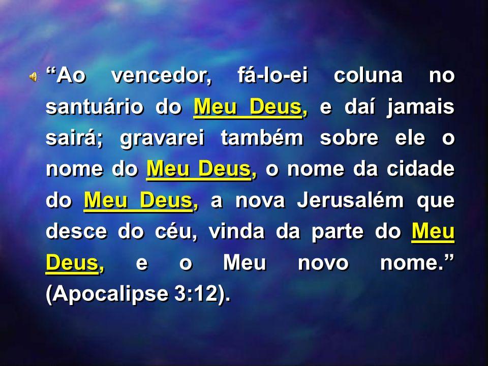 Ao vencedor, fá-lo-ei coluna no santuário do Meu Deus, e daí jamais sairá; gravarei também sobre ele o nome do Meu Deus, o nome da cidade do Meu Deus,