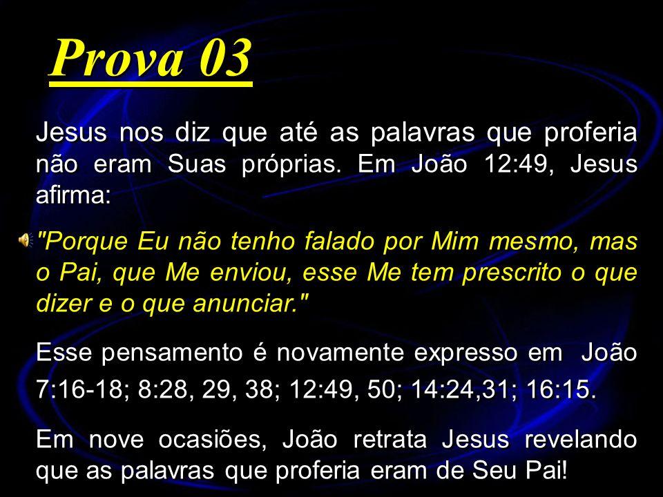 Jesus nos diz que até as palavras que proferia não eram Suas próprias. Em João 12:49, Jesus afirma: