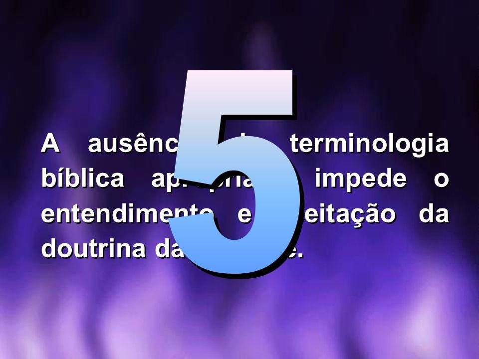 A ausência de terminologia bíblica apropriada impede o entendimento e aceitação da doutrina da trindade.