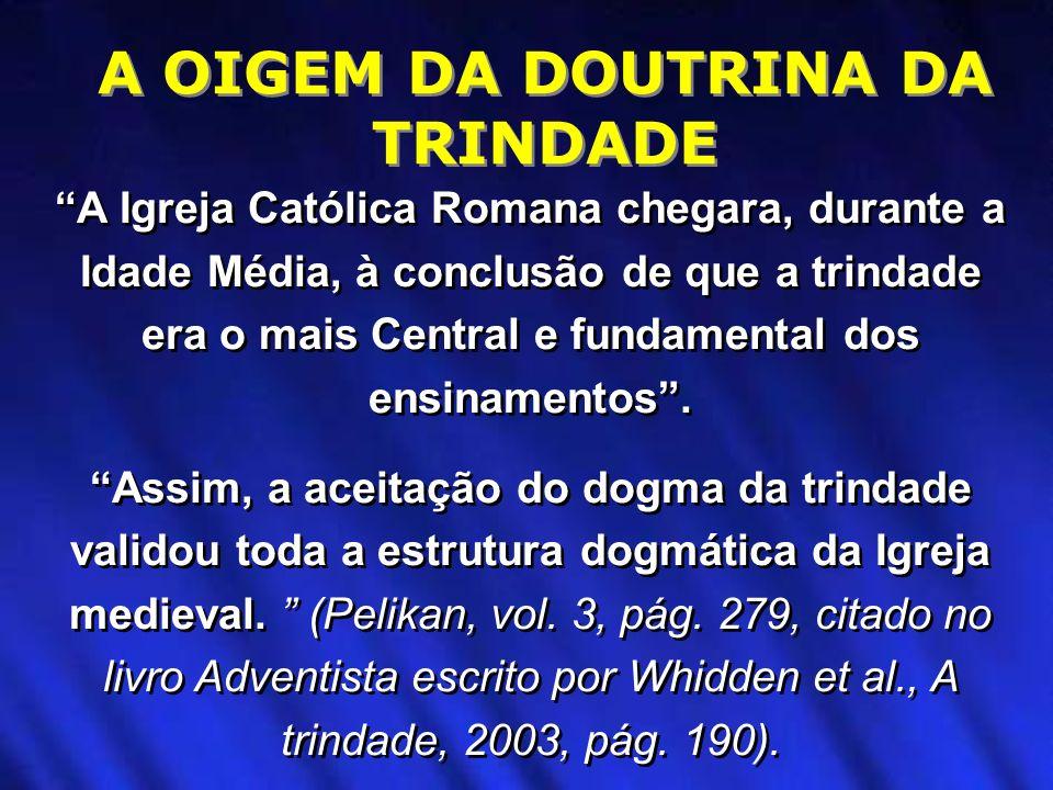 A Igreja Católica Romana chegara, durante a Idade Média, à conclusão de que a trindade era o mais Central e fundamental dos ensinamentos. Assim, a ace