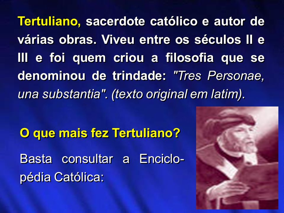 O que mais fez Tertuliano? Basta consultar a Enciclo- pédia Católica: O que mais fez Tertuliano? Basta consultar a Enciclo- pédia Católica: Tertuliano