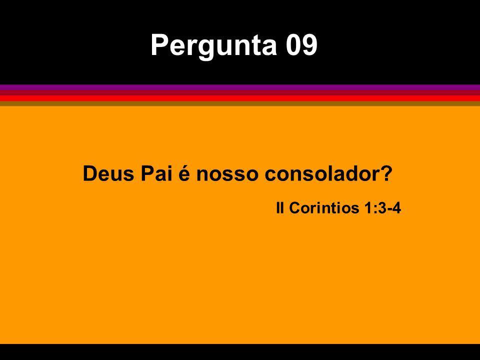 Deus Pai é nosso consolador? II Corintios 1:3-4 Pergunta 09