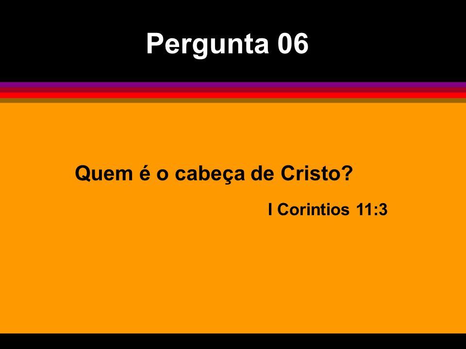 Quem é o cabeça de Cristo? I Corintios 11:3 Pergunta 06