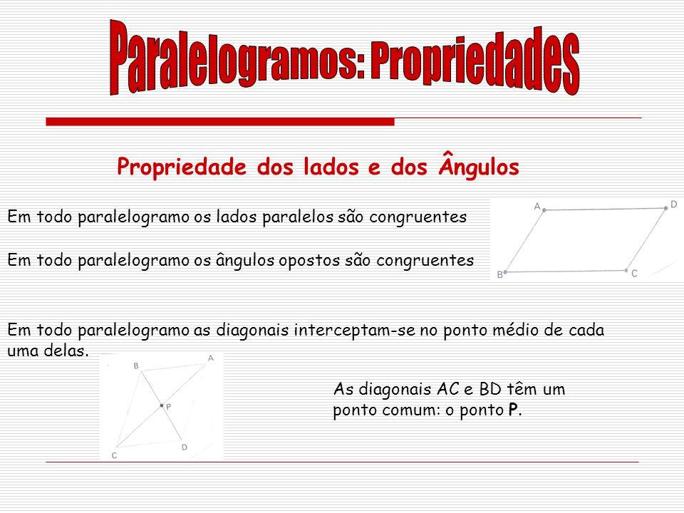 Propriedade dos lados e dos Ângulos Em todo paralelogramo os lados paralelos são congruentes Em todo paralelogramo os ângulos opostos são congruentes