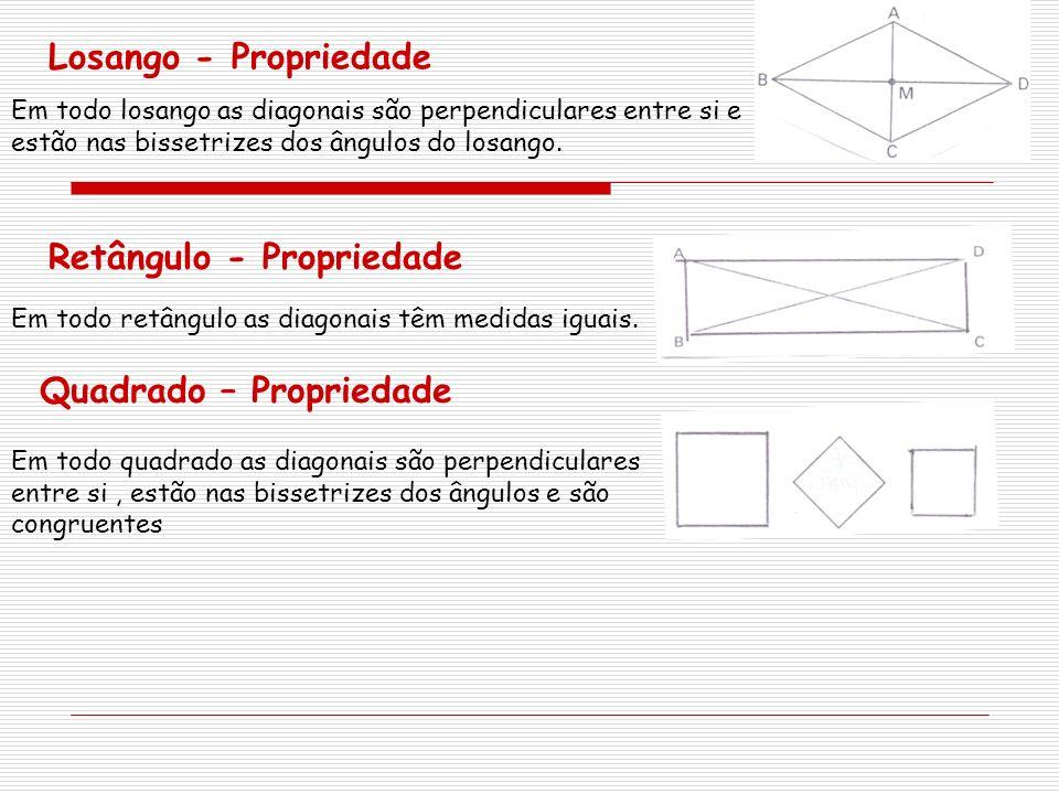 Losango - Propriedade Em todo losango as diagonais são perpendiculares entre si e estão nas bissetrizes dos ângulos do losango. Retângulo - Propriedad
