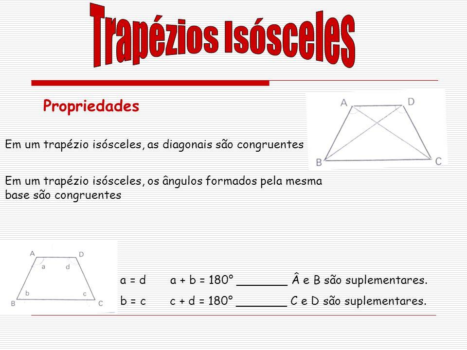 Propriedades Em um trapézio isósceles, as diagonais são congruentes Em um trapézio isósceles, os ângulos formados pela mesma base são congruentes a +