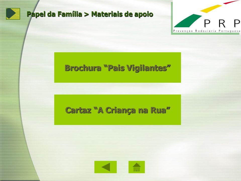 Brochura Pais Vigilantes Brochura Pais Vigilantes Cartaz A Criança na Rua Cartaz A Criança na Rua Papel da Família > Materiais de apoio