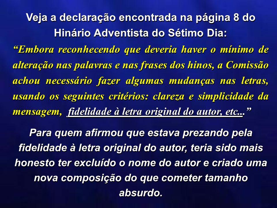 Veja a declaração encontrada na página 8 do Hinário Adventista do Sétimo Dia: Embora reconhecendo que deveria haver o mínimo de alteração nas palavras