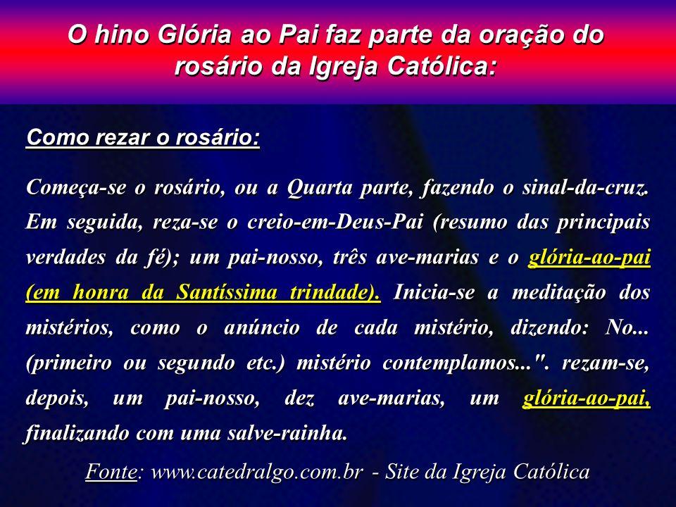 O hino Glória ao Pai faz parte da oração do rosário da Igreja Católica: Como rezar o rosário: Começa-se o rosário, ou a Quarta parte, fazendo o sinal-