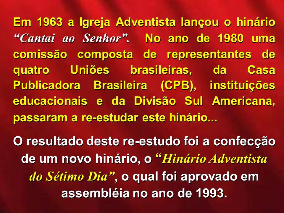 Em 1963 a Igreja Adventista lançou o hinário Cantai ao Senhor. No ano de 1980 uma comissão composta de representantes de quatro Uniões brasileiras, da