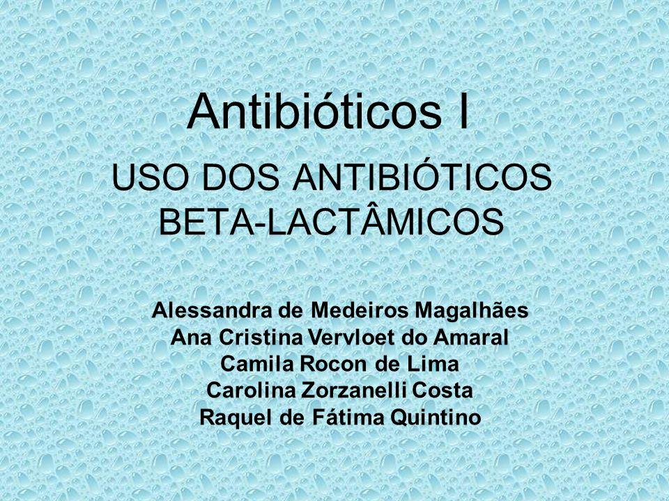 Antibióticos I USO DOS ANTIBIÓTICOS BETA-LACTÂMICOS Alessandra de Medeiros Magalhães Ana Cristina Vervloet do Amaral Camila Rocon de Lima Carolina Zor