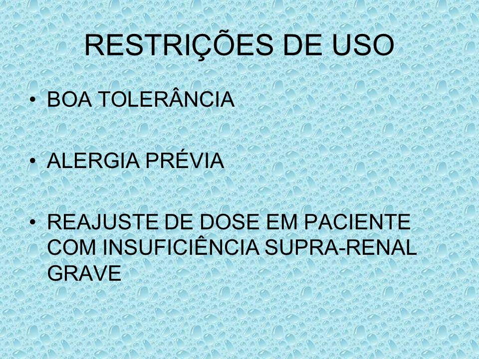 RESTRIÇÕES DE USO BOA TOLERÂNCIA ALERGIA PRÉVIA REAJUSTE DE DOSE EM PACIENTE COM INSUFICIÊNCIA SUPRA-RENAL GRAVE