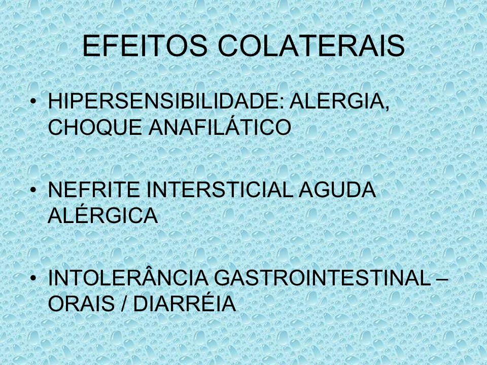 EFEITOS COLATERAIS HIPERSENSIBILIDADE: ALERGIA, CHOQUE ANAFILÁTICO NEFRITE INTERSTICIAL AGUDA ALÉRGICA INTOLERÂNCIA GASTROINTESTINAL – ORAIS / DIARRÉI