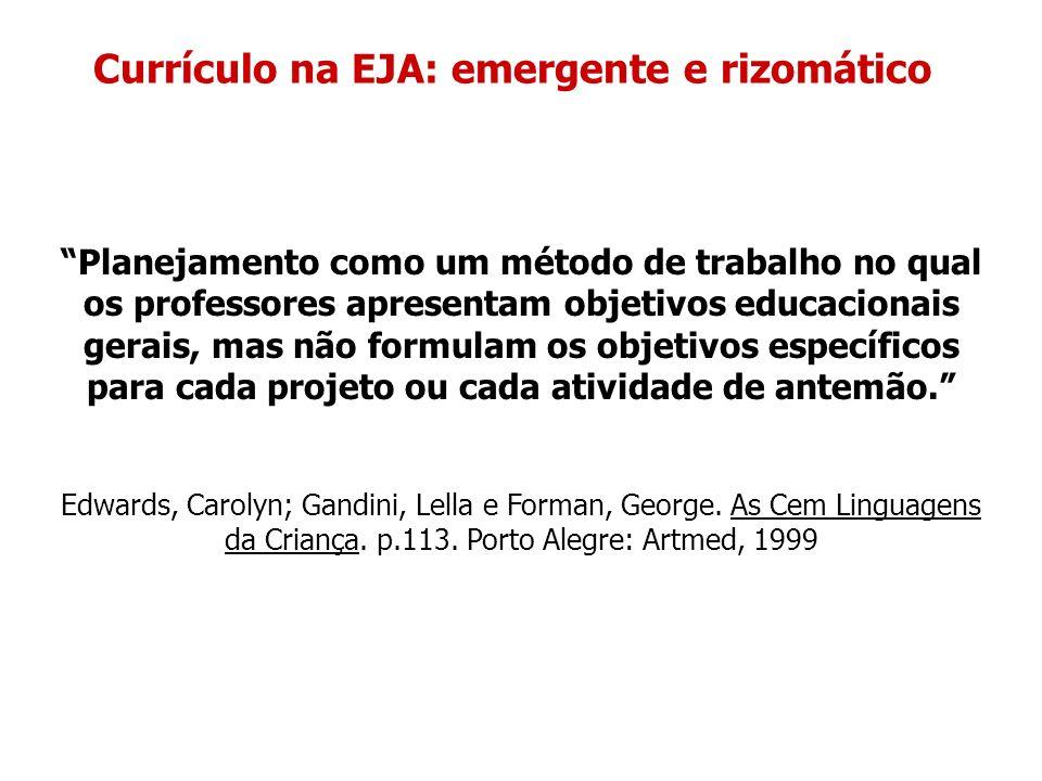 Currículo na EJA: emergente e rizomático Não se trata de buscar a integração dos saberes.