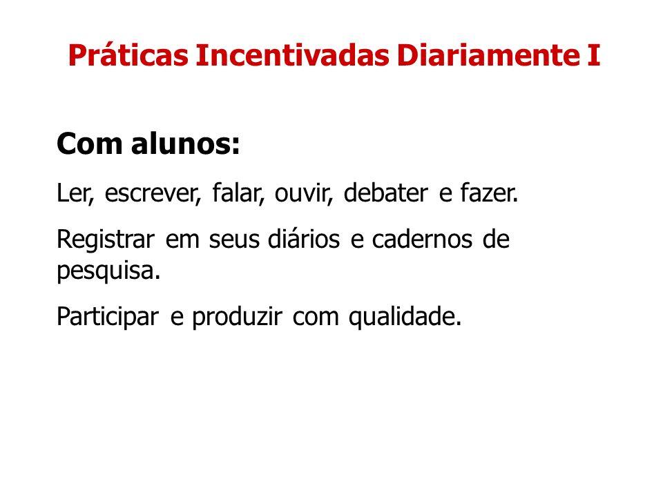 Práticas Incentivadas Diariamente II Com professores: Participar do planejamento diário.