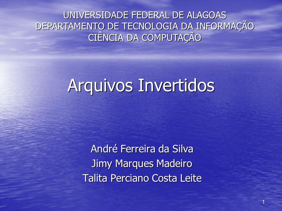 1 Arquivos Invertidos André Ferreira da Silva Jimy Marques Madeiro Talita Perciano Costa Leite UNIVERSIDADE FEDERAL DE ALAGOAS DEPARTAMENTO DE TECNOLO