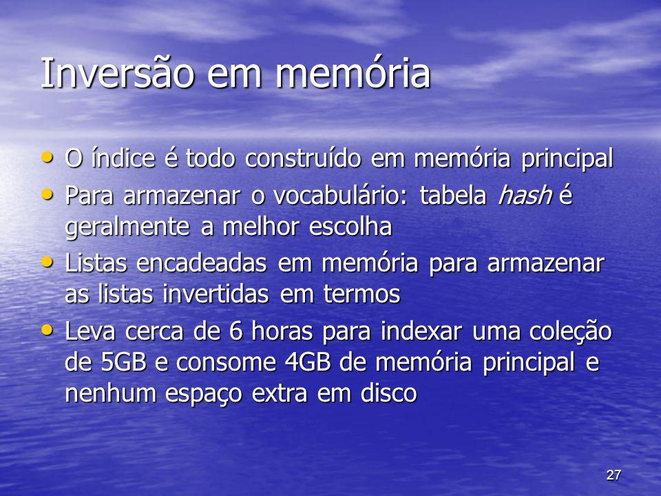 27 Inversão em memória O índice é todo construído em memória principal O índice é todo construído em memória principal Para armazenar o vocabulário: t
