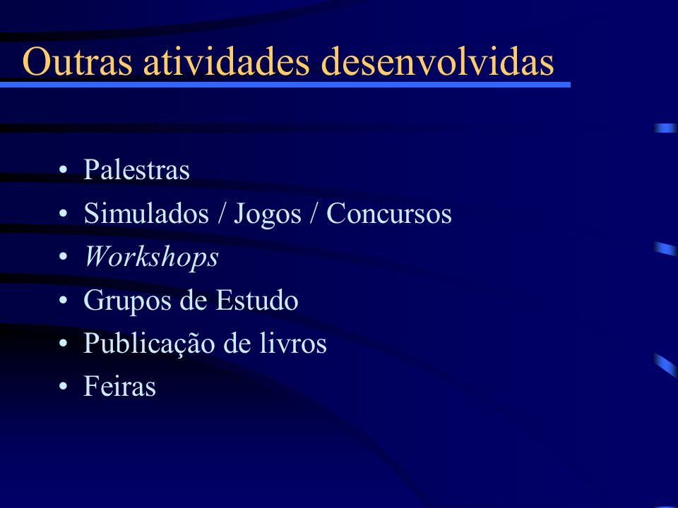 Outras atividades desenvolvidas Palestras Simulados / Jogos / Concursos Workshops Grupos de Estudo Publicação de livros Feiras