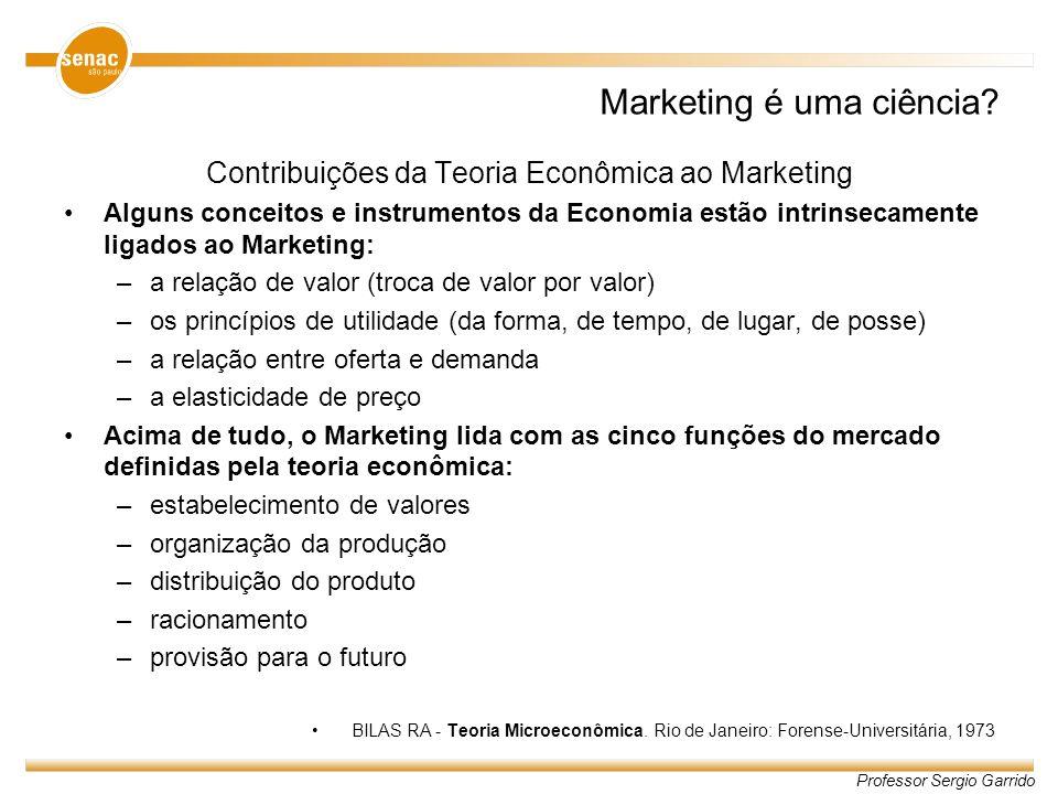 Professor Sergio Garrido Marketing é uma ciência? Contribuições da Teoria Econômica ao Marketing Alguns conceitos e instrumentos da Economia estão int