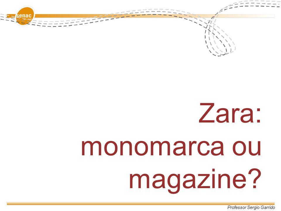 Professor Sergio Garrido Zara: monomarca ou magazine?