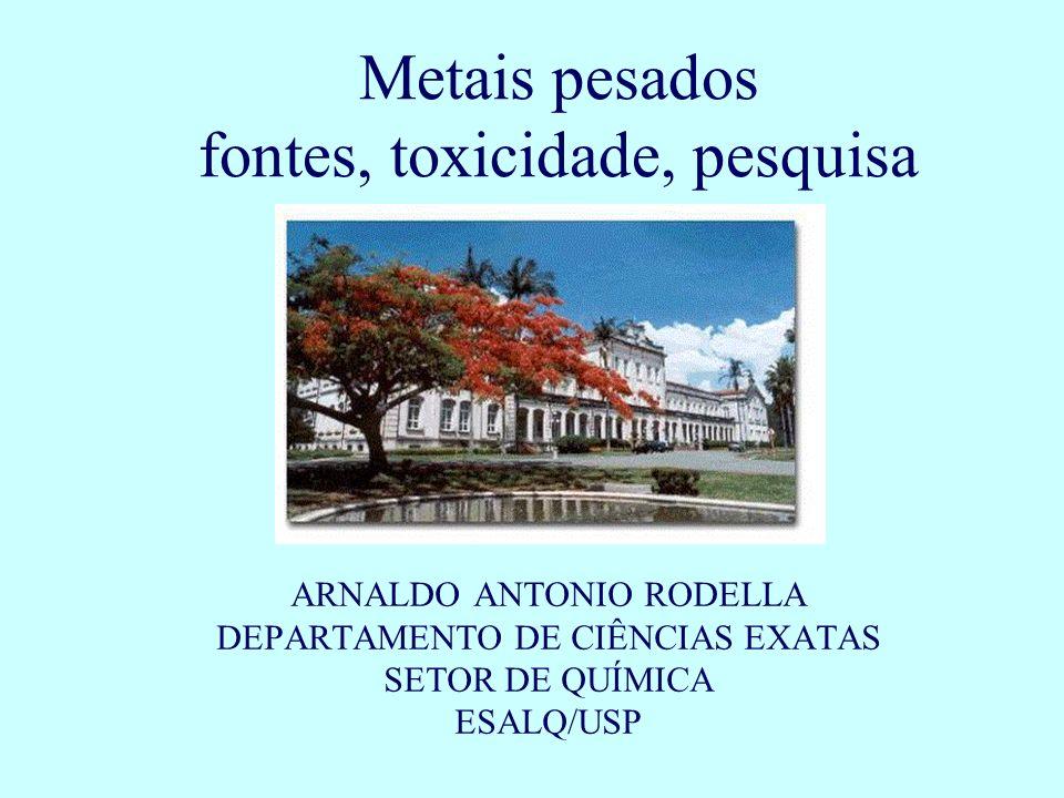 Metais pesados fontes, toxicidade, pesquisa ARNALDO ANTONIO RODELLA DEPARTAMENTO DE CIÊNCIAS EXATAS SETOR DE QUÍMICA ESALQ/USP