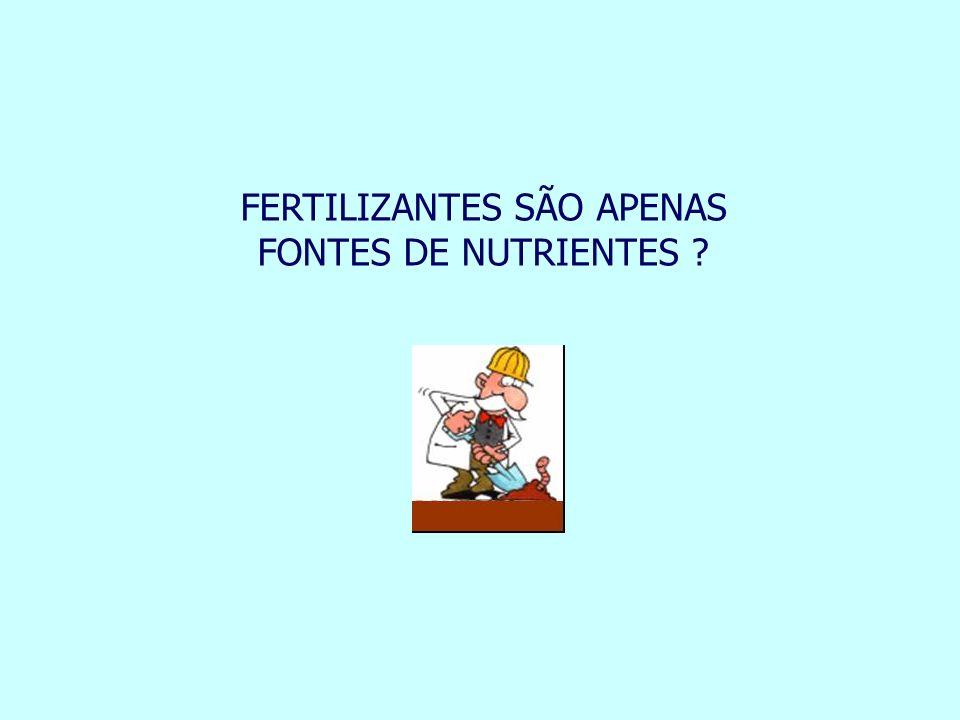 FERTILIZANTES SÃO APENAS FONTES DE NUTRIENTES ?