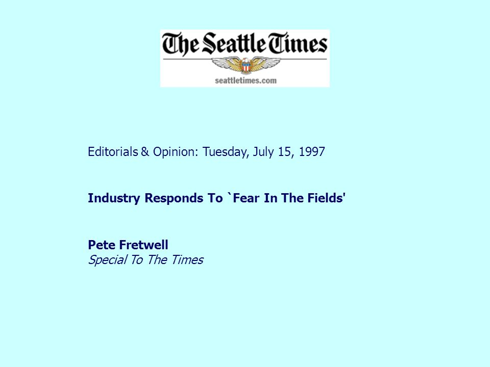 Editorials & Opinion: Tuesday, July 15, 1997 Industry Responds To `Fear In The Fields' Pete Fretwell Special To The Times