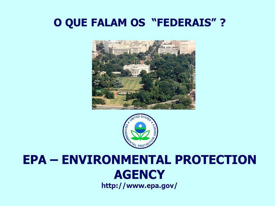 EPA – ENVIRONMENTAL PROTECTION AGENCY http://www.epa.gov/ O QUE FALAM OS FEDERAIS ?