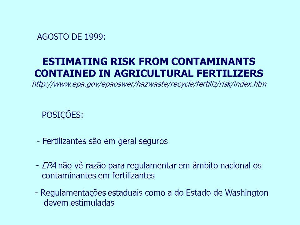 - Fertilizantes são em geral seguros - EPA não vê razão para regulamentar em âmbito nacional os contaminantes em fertilizantes - Regulamentações estad