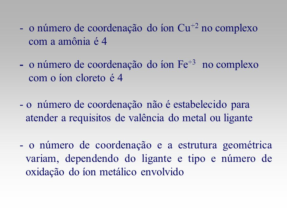 - o número de coordenação do íon Cu +2 no complexo com a amônia é 4 - o número de coordenação do íon Fe +3 no complexo com o íon cloreto é 4 - o númer