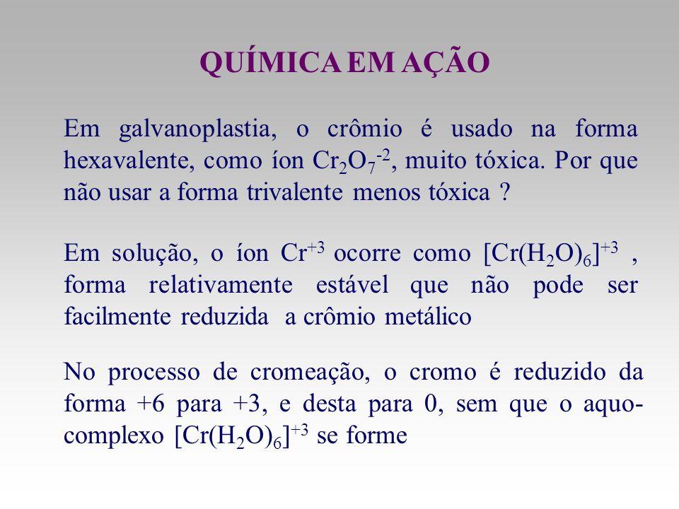 Em galvanoplastia, o crômio é usado na forma hexavalente, como íon Cr 2 O 7 -2, muito tóxica. Por que não usar a forma trivalente menos tóxica ? Em so