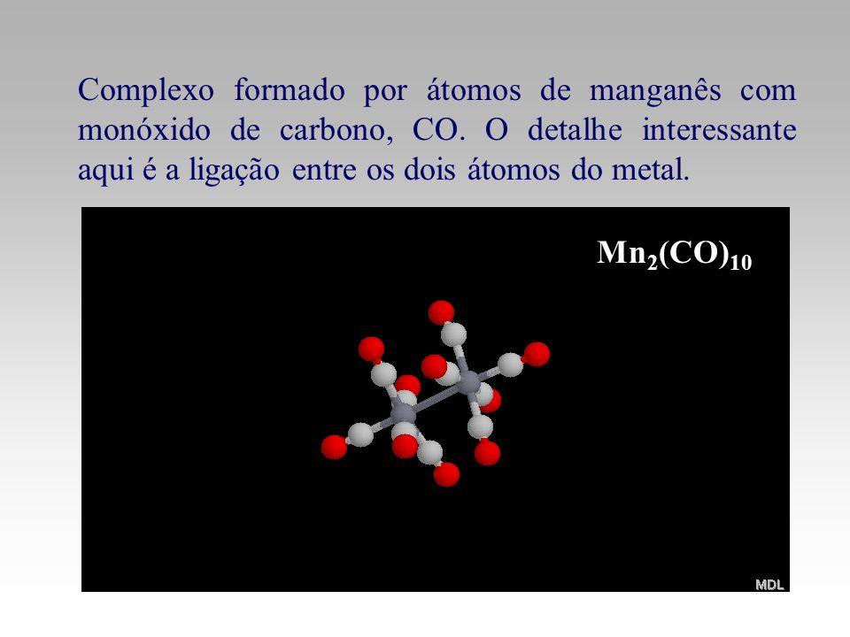 Mn 2 (CO) 10 Complexo formado por átomos de manganês com monóxido de carbono, CO. O detalhe interessante aqui é a ligação entre os dois átomos do meta
