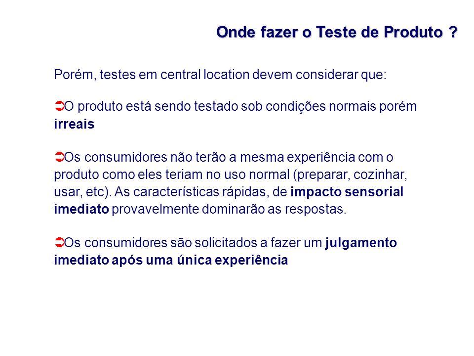 Onde fazer o Teste de Produto ? Porém, testes em central location devem considerar que: O produto está sendo testado sob condições normais porém irrea
