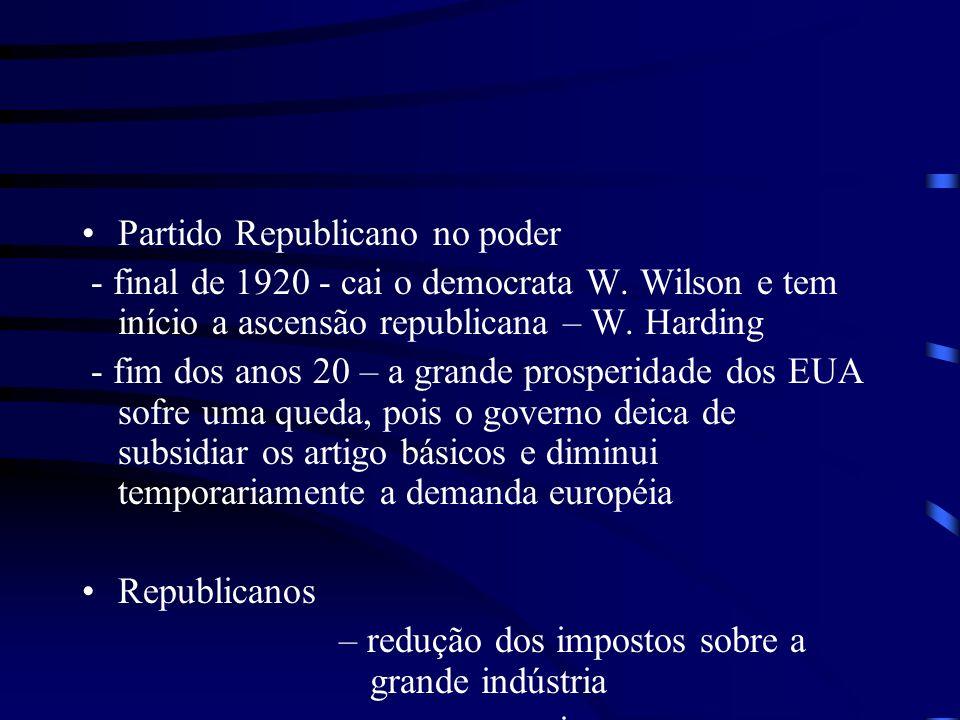 Partido Republicano no poder - final de 1920 - cai o democrata W. Wilson e tem início a ascensão republicana – W. Harding - fim dos anos 20 – a grande