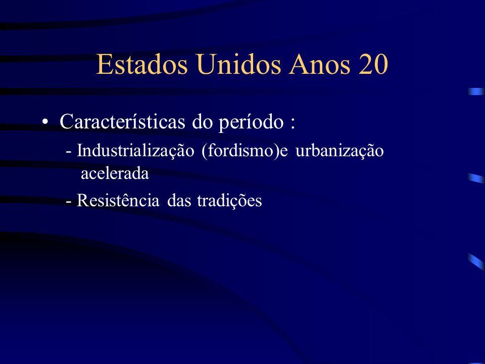Estados Unidos Anos 20 Características do período : - Industrialização (fordismo)e urbanização acelerada - Resistência das tradições