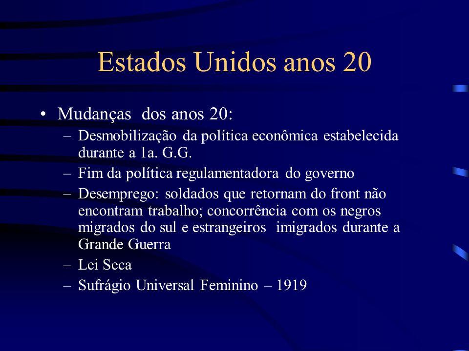 Estados Unidos anos 20 Mudanças dos anos 20: –Desmobilização da política econômica estabelecida durante a 1a. G.G. –Fim da política regulamentadora do