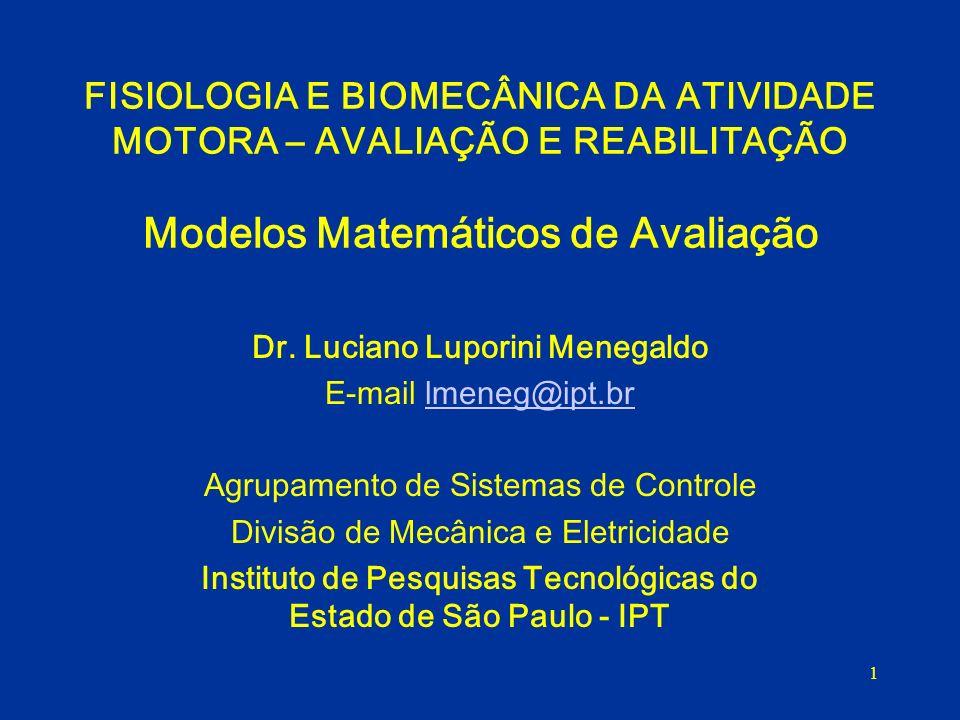 1 FISIOLOGIA E BIOMECÂNICA DA ATIVIDADE MOTORA – AVALIAÇÃO E REABILITAÇÃO Modelos Matemáticos de Avaliação Dr. Luciano Luporini Menegaldo E-mail lmene