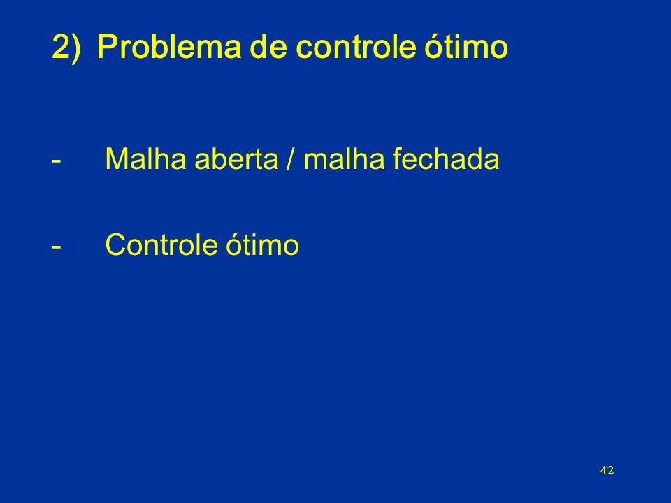 42 2)Problema de controle ótimo - Malha aberta / malha fechada - Controle ótimo