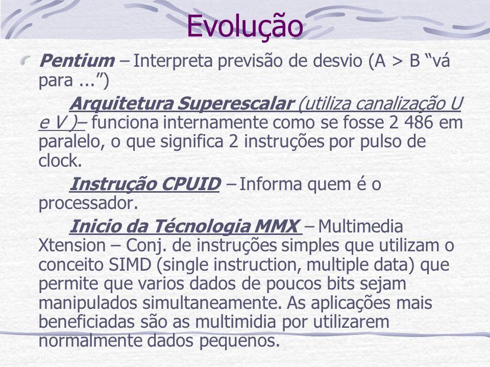Evolução Pentium – Interpreta previsão de desvio (A > B vá para...) Arquitetura Superescalar (utiliza canalização U e V )– funciona internamente como