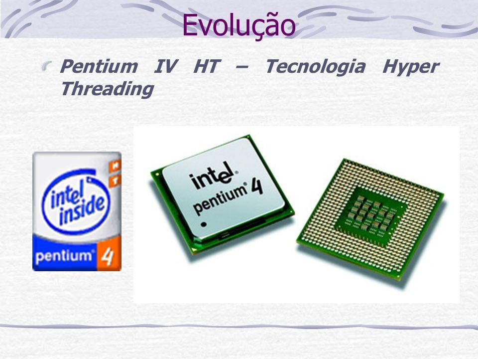 Evolução Pentium IV HT – Tecnologia Hyper Threading