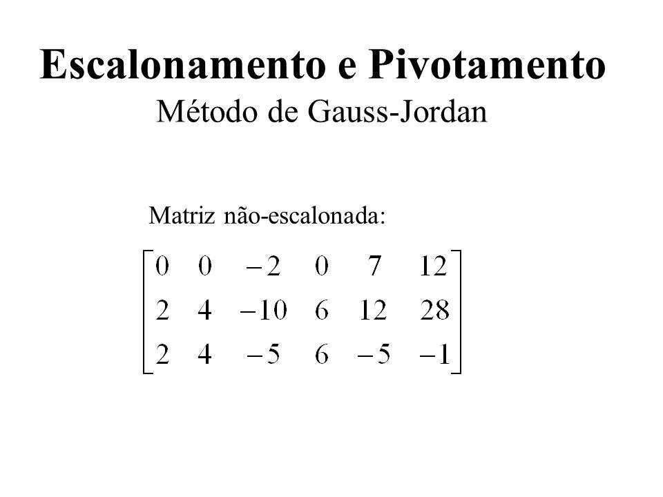 Escalonamento e Pivotamento Método de Gauss-Jordan Matriz não-escalonada: