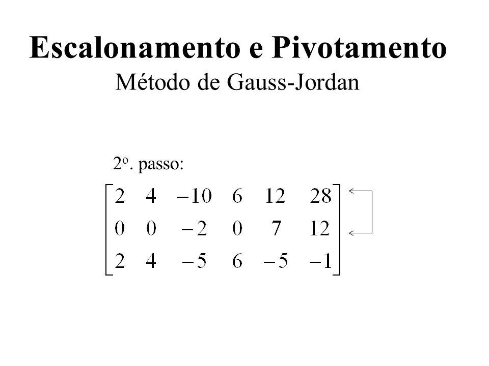 Escalonamento e Pivotamento Método de Gauss-Jordan 2 o. passo: