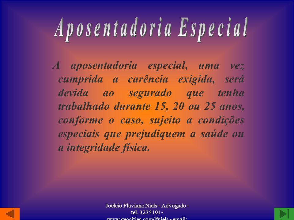 Joelcio Flaviano Niels - Advogado - tel. 3235191 - www.geocities.com/jfniels - email: jfniels@yahoo.com -Se o segurado necessitar da assistência de ou